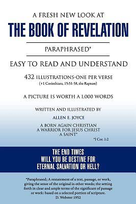A   Fresh New Look at the Book of Revelation Paraphrased* Easy to Read and Understand 432 Illustrations-One Per Verse (+1 Corinthians, 15