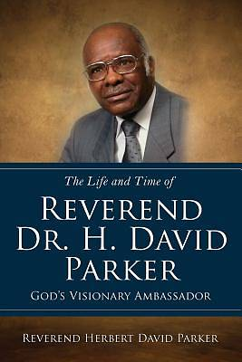 Picture of The Life and Time of Reverend Dr. H. David Parker God's Visionary Ambassador