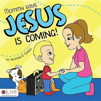 Mommy Says Jesus Is Coming!