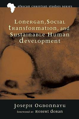 Lonergan, Social Transformation, and Sustainable Human Development [ePub Ebook]