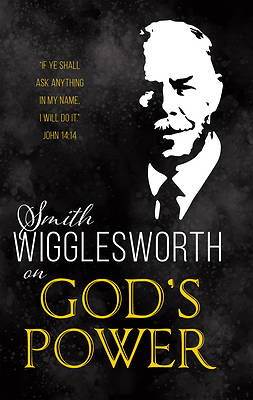 Picture of Smith Wigglesworth on God's Power