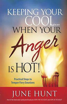 Keeping Your Cool... When Your Anger Is Hot!