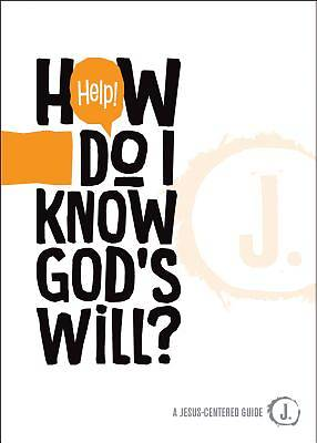 Picture of Help! How Do I Know God's Will?