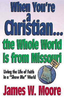 When Youre a Christian...The Whole World Is From Missouri - with Leaders Guide