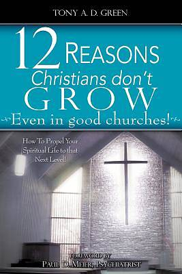Picture of Twelve Reasons Christians Don't Grow...Even in Good Churches!