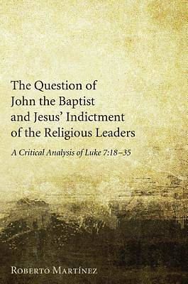 Picture of The Question of John the Baptist and Jesus' Indictment of the Religious Leaders