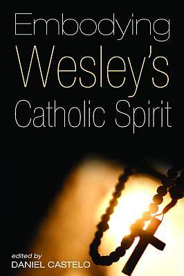 Embodying Wesleys Catholic Spirit