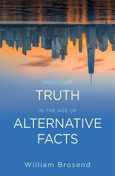 Picture of Preaching Truth in the Age of Alternative Facts