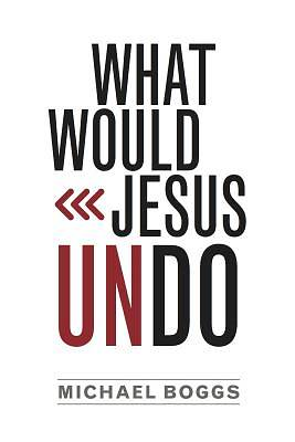 What Would Jesus Undo