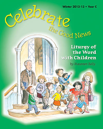 Celebrate the Good News: Liturgy of the Word with Children Catholic Winter 2012-2013