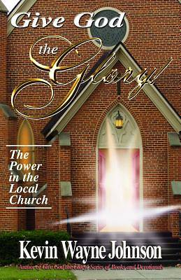 Give God the Glory! series - The Power in the Local Church
