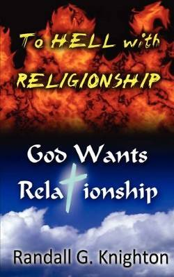 Picture of To Hell with Religionship--God Wants Relationship