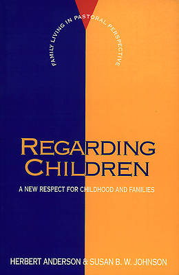 Regarding Children: A New Respect for Childhood and Families