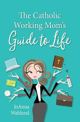 Picture of The Catholic Working Mom's Guide to Life