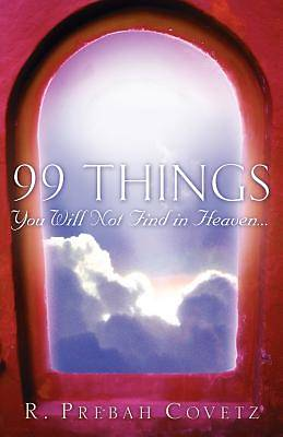 99 Things You Will Not Find in Heaven...