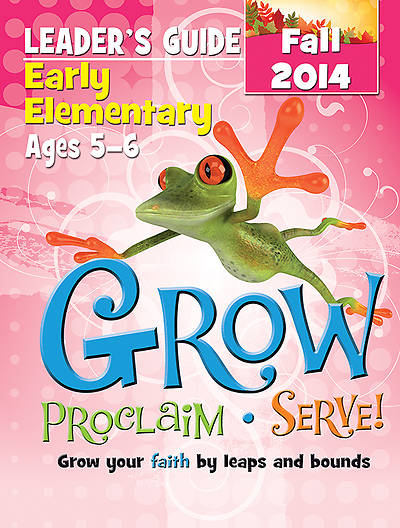Grow, Proclaim, Serve! Early Elementary Leaders Guide Fall 2014