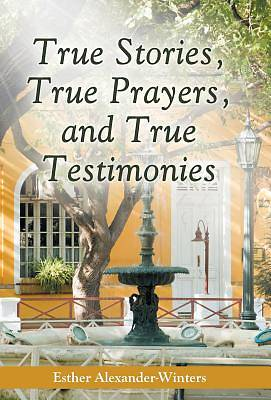 Picture of True Stories, True Prayers, and True Testimonies