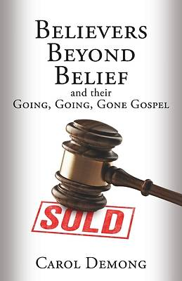Picture of Believers Beyond Belief and Their Going, Going, Gone Gospel