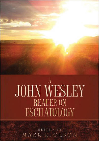 A John Wesley Reader on Eschatology