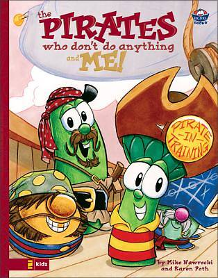 The Veggie Tale Pirates Who Dont Do Anything and Me!