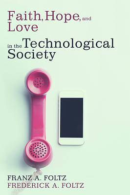 Picture of Faith, Hope, and Love in the Technological Society