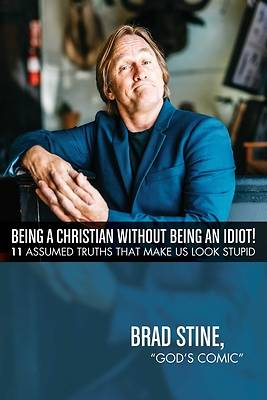 Picture of Being a Christian Without Being an Idiot!