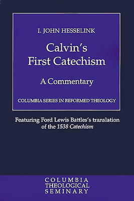 Calvins First Catechism: A Commentary