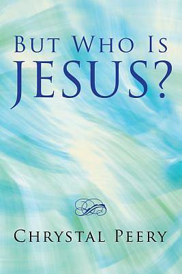 But Who Is Jesus?