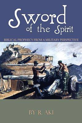 Sword of the Spirit - Biblical Prophecy from a Military Perspective