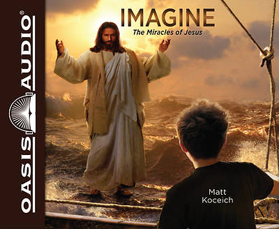 Imagine...the Miracles of Jesus (Library Edition)