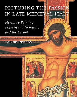 Picture of Picturing the Passion in Late Medieval Italy