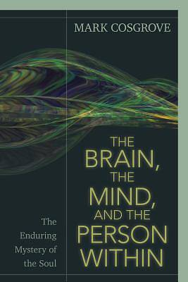 Picture of The Brain, the Mind, and the Person Within
