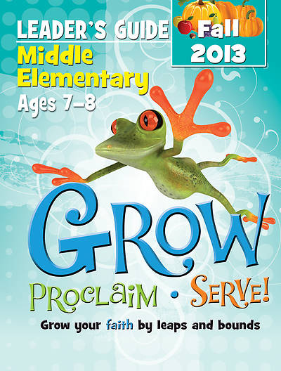 Grow, Proclaim, Serve! Middle Elementary Leaders Guide Fall 2013