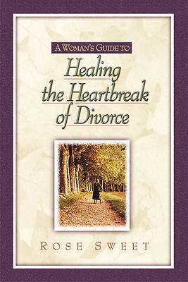 A Womans Guide to Healing the Heartbreak of Divorce