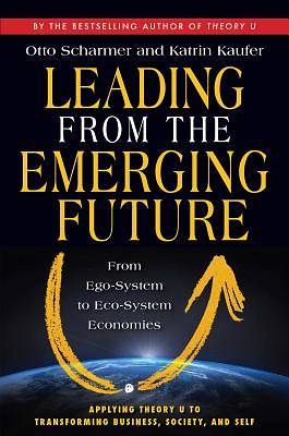 Picture of Leading from the Emerging Future: From Ego-System to Eco-System Economies