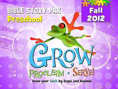 Grow, Proclaim, Serve! Preschool Bible Story Pak Fall 2012