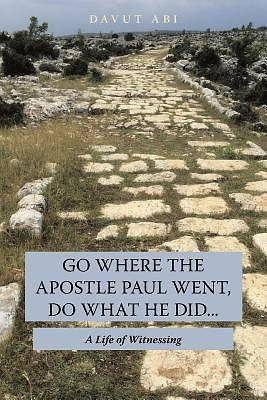 Picture of Go Where the Apostle Paul Went, Do What He Did . . .
