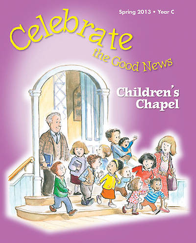 Celebrate the Good News: Childrens Chapel Spring 2013