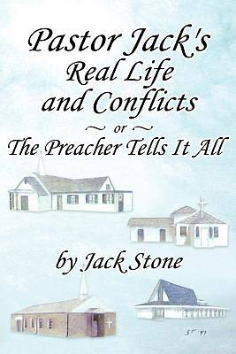 Pastor Jacks Real Life and Conflicts or the Preacher Tells It All