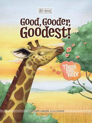 Picture of Good, Gooder, Goodest! Thank You, God!