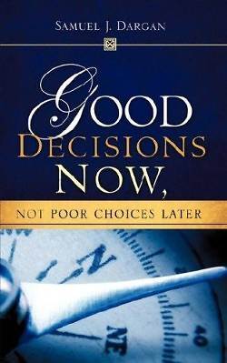 Good Decisions Now, Not Poor Choices Later