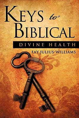 Keys to Biblical Divine Health