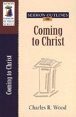 Picture of Sermon Outlines on Coming to Christ