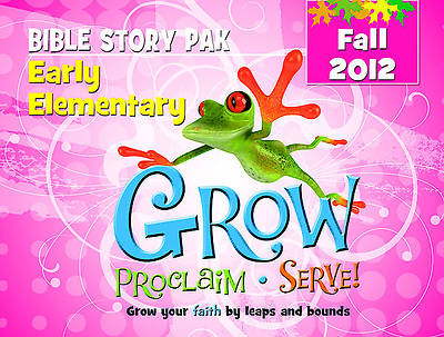 Grow, Proclaim, Serve! Early Elementary Bible Story Pak Fall 2012