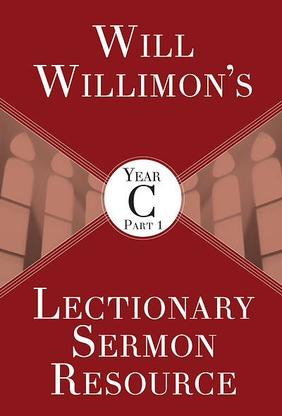 Will Willimon's Lectionary Sermon Resource, Year C Part 1