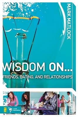 Wisdom On...Friends, Dating, And Relationships