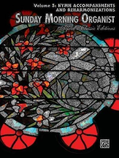 Sunday Morning Organist, Volume 3; Hymn Accompaniments and Reharmonizations