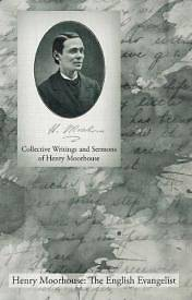 Collective Writings and Sermons of Henry Moorhouse