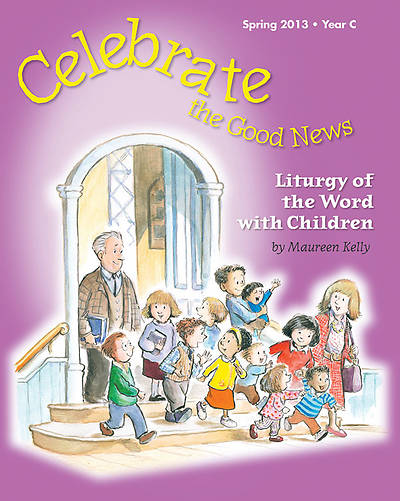 Celebrate the Good News: Liturgy of the Word with Children Catholic Spring 2013