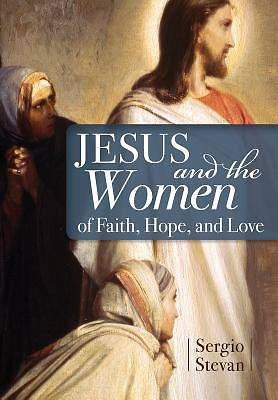 Jesus and the Women of Faith, Hope and Love